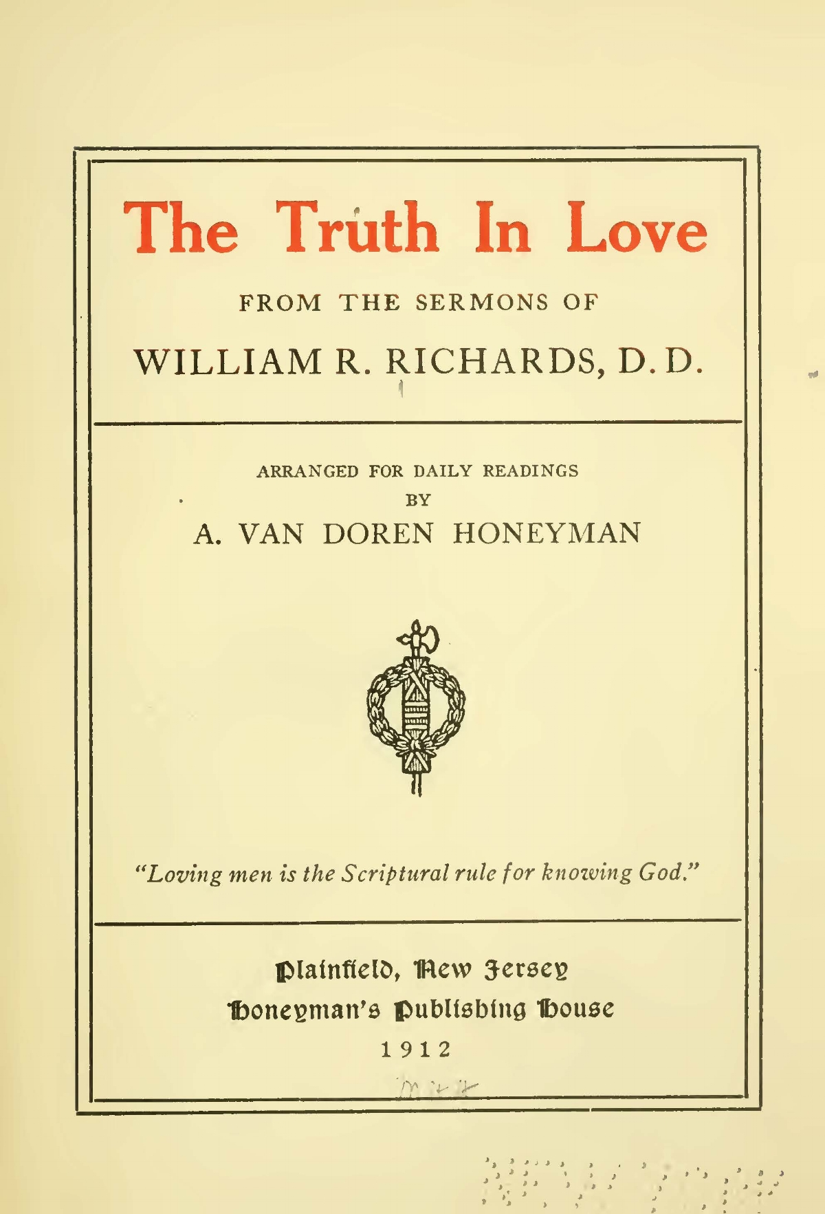 Richards, William Rogers, The Truth in Love From the Sermons of William R. Richards Title Page.jpg