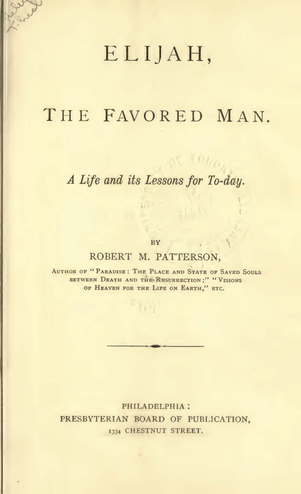 Patterson, Robert Mayne, Elijah, the Favored Man A Life and Its Lessons for To-Day Title Page.jpg
