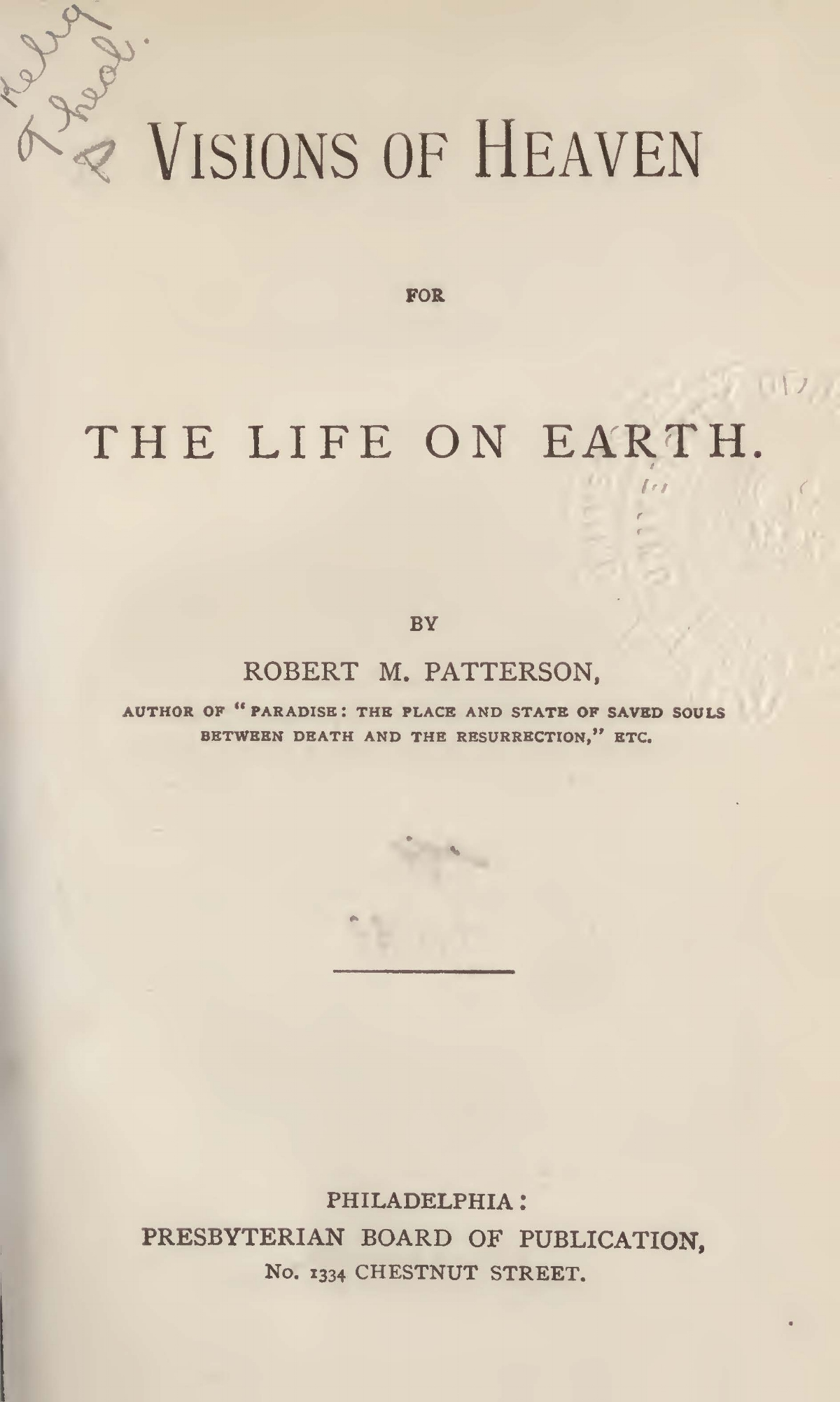 Patterson, Robert Mayne, Visions of Heaven for the Life on Earth Title Page.jpg