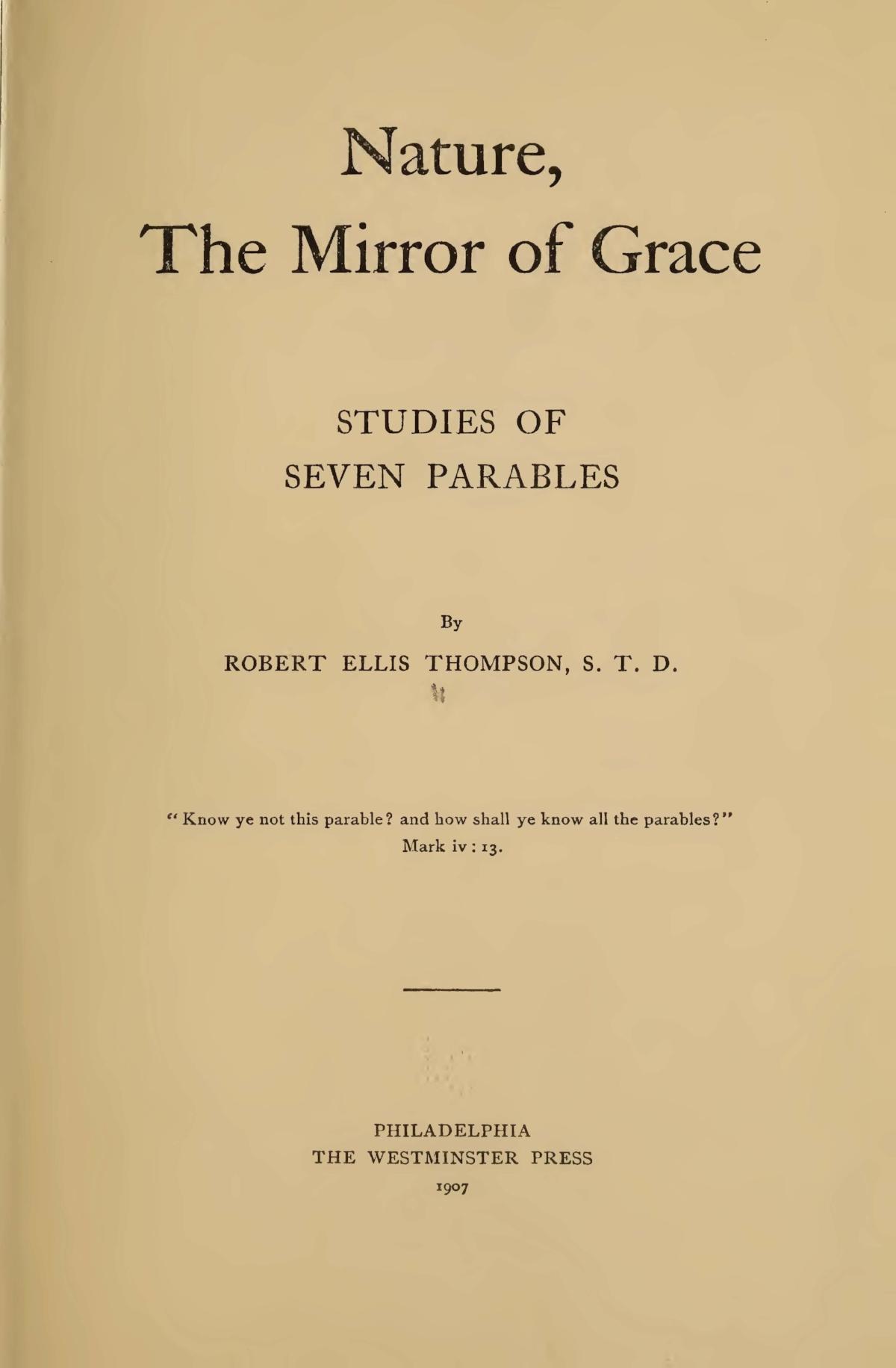 Thompson, Robert Ellis, Nature, the Mirror of Grace Studies of Seven Parables Title Page.jpg