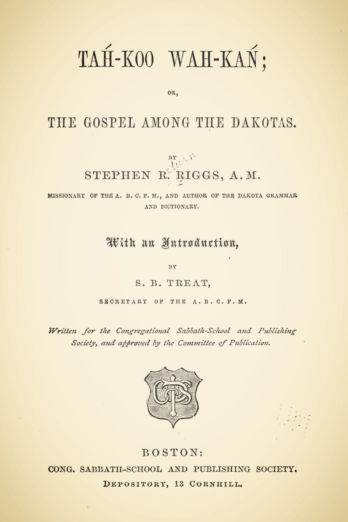 Riggs, Stephen Return, Tah-Koo Wah-Kan; or, The Gospel Among the Dakotas Title Page.jpg