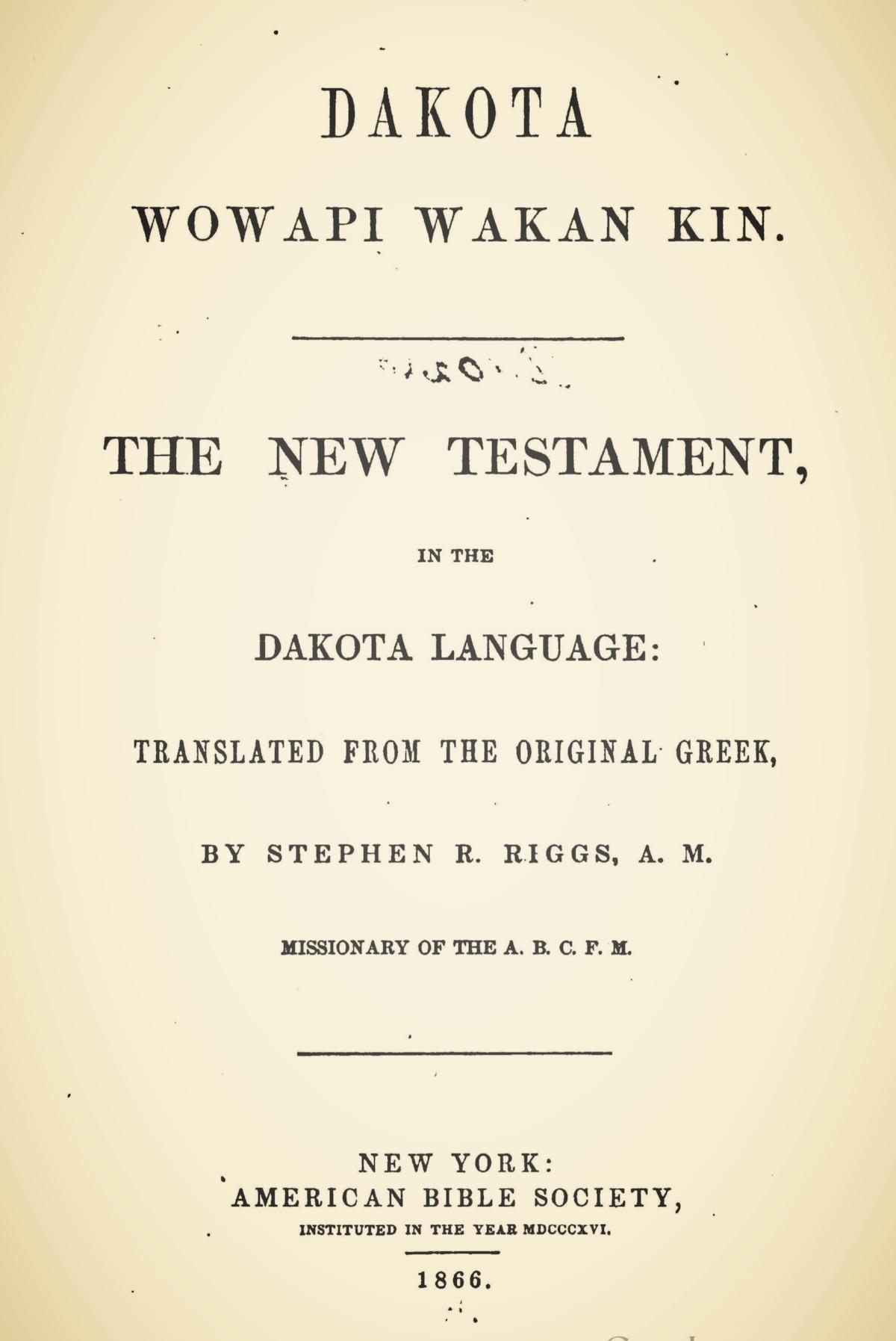 Riggs, Stephen Return, Dakota Wowapi Wakan Kin The New Testament, in the Dakota Language Title Page.jpg