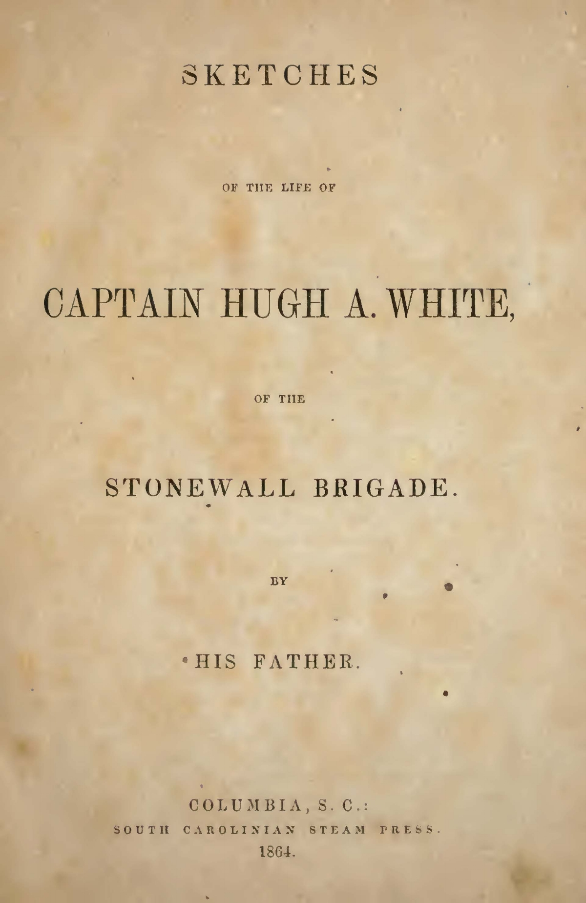 White, William Spotswood, Sketches of the Life of Captain Hugh A. White Title Page.jpg