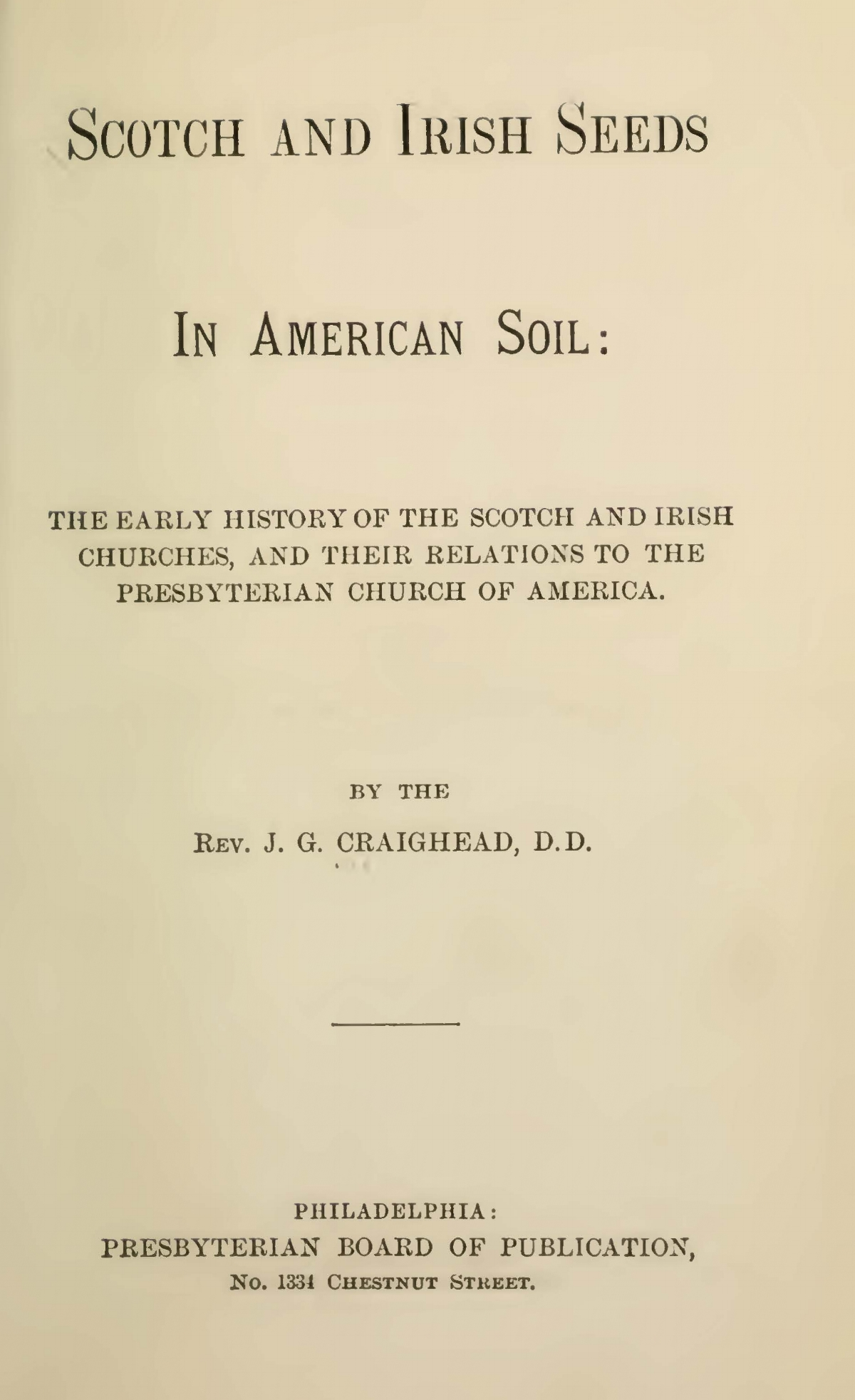 Craighead, James Geddes, Scotch and Irish Seeds in American Soil Title Page.jpg