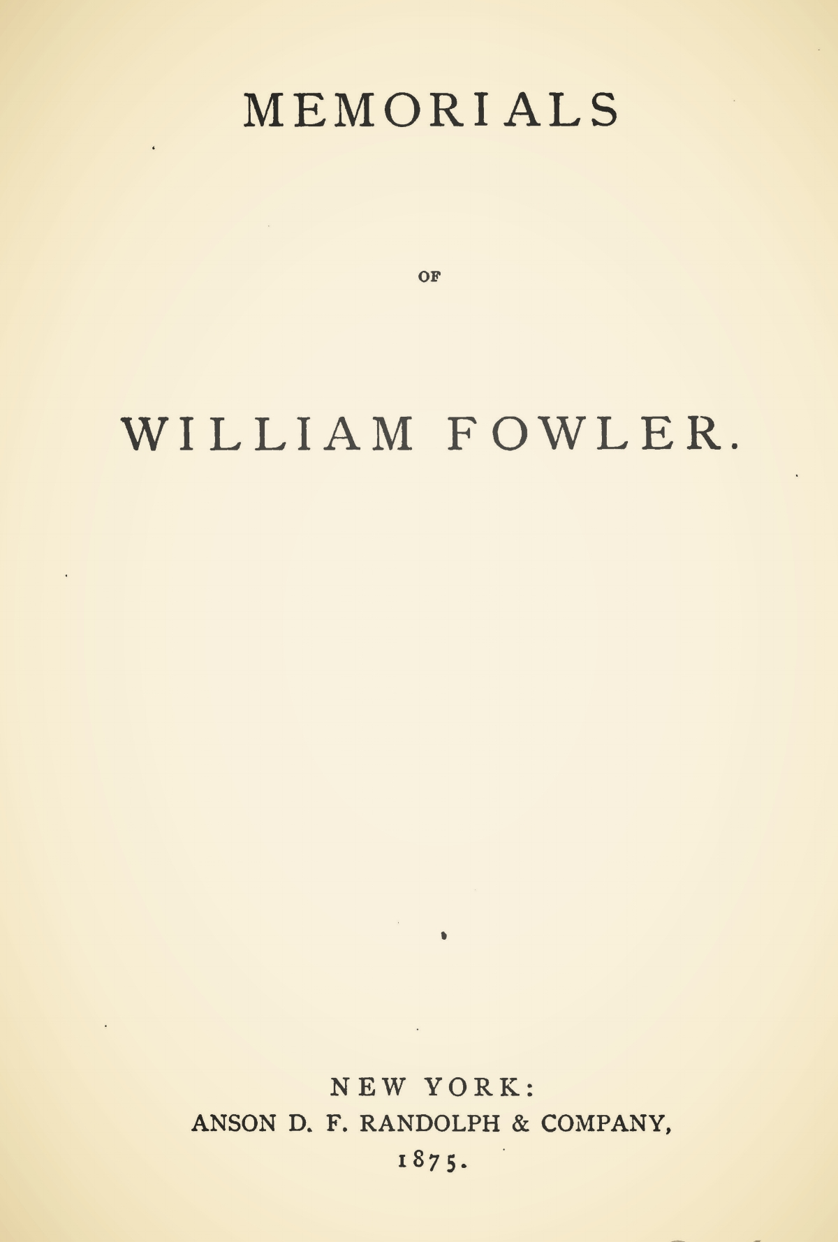 Fowler, Philemon Halsted, Memorials of William Fowler Title Page.jpg
