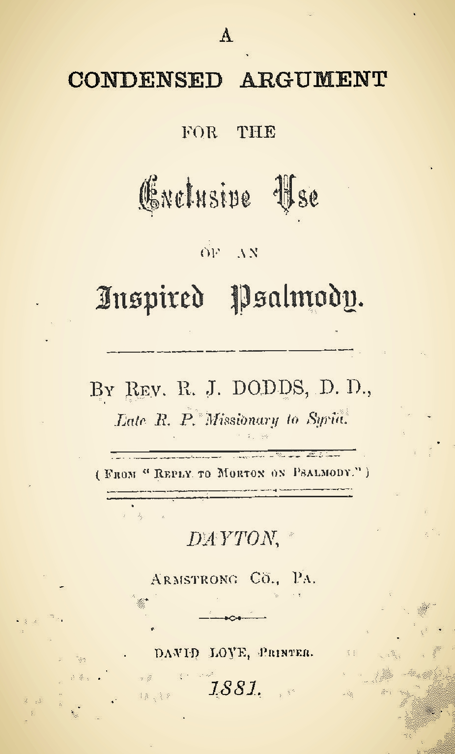 Dodds, Robert James, A Condensed Argument for the Exclusive Use of an Inspired Psalmody Title Page.jpg