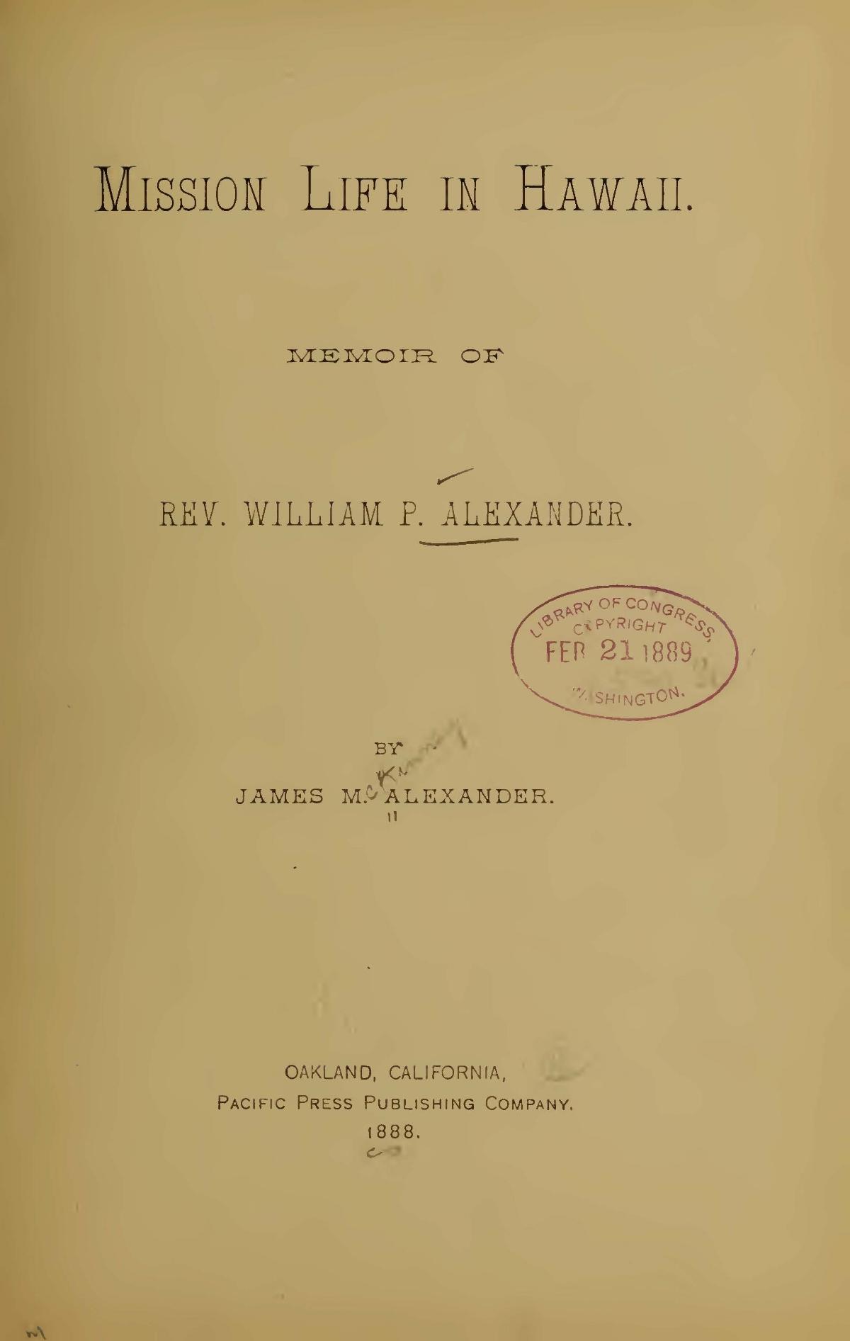 Alexander, James McKinney, Mission Life in Hawaii Memoir of Rev. William P. Alexander Title Page.jpg