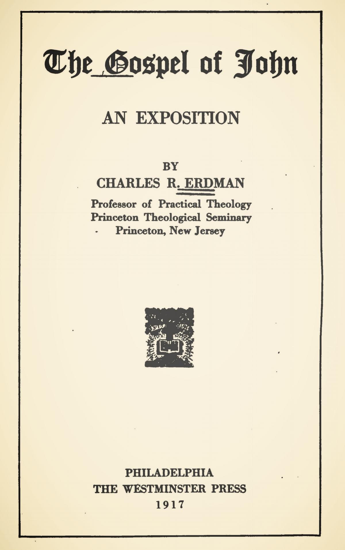 Erdman, Sr., Charles Rosenbury, The Gospel of John An Exposition Title Page.jpg