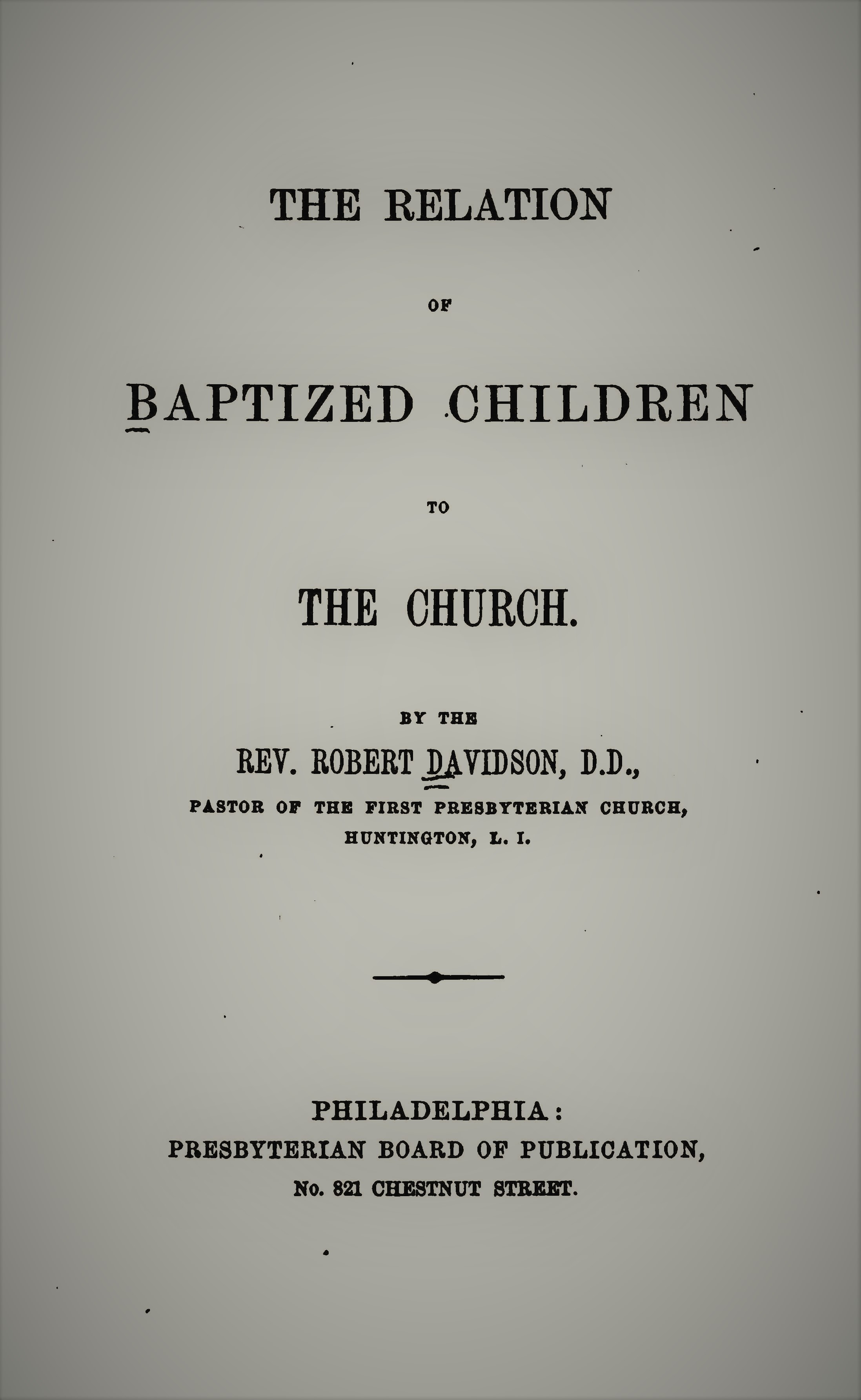 Davidson, Robert - Relation of Baptized Children to the Church.jpg