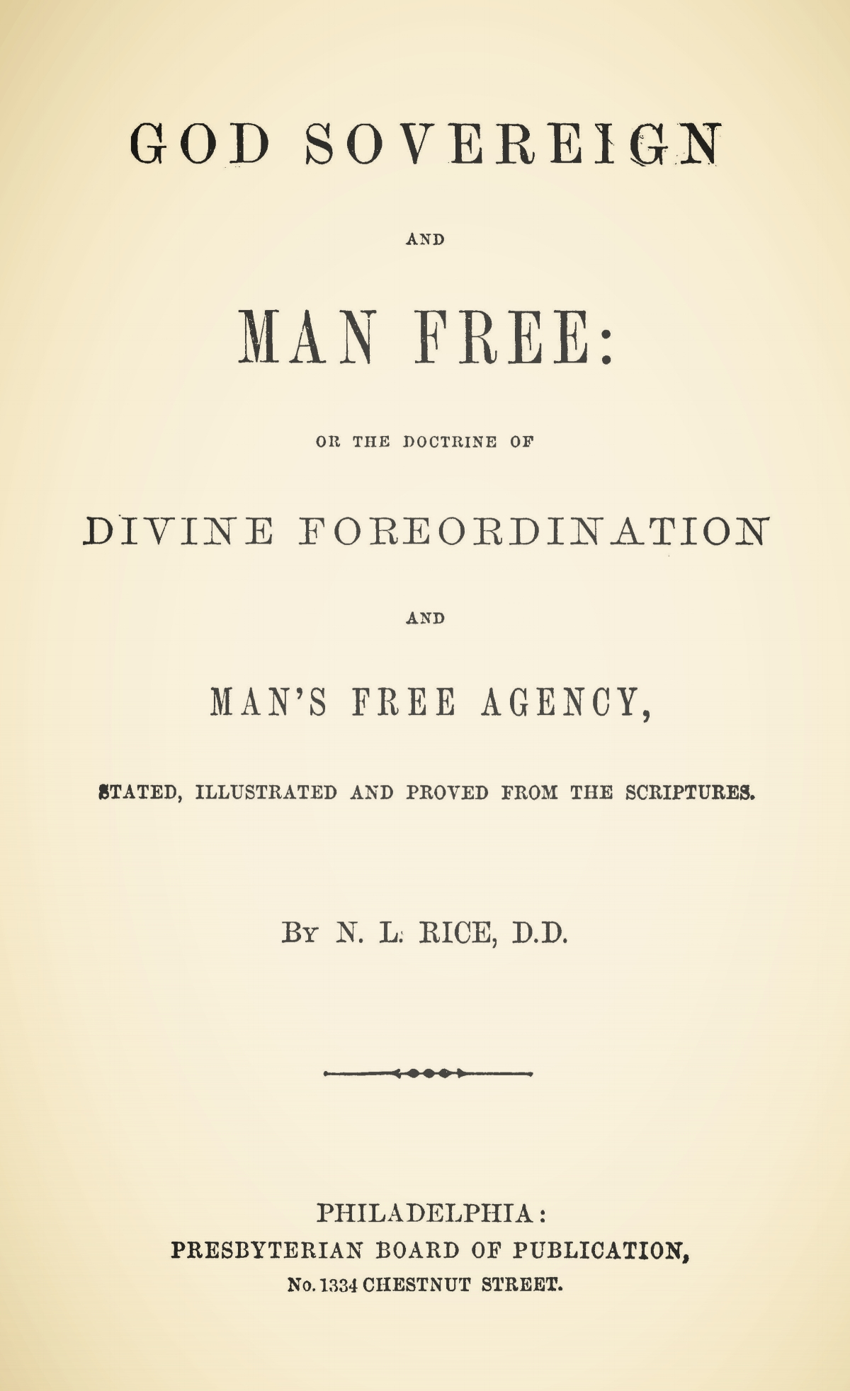 Rice, Nathan Lewis, God Sovereign and Man Free Title Page.jpg