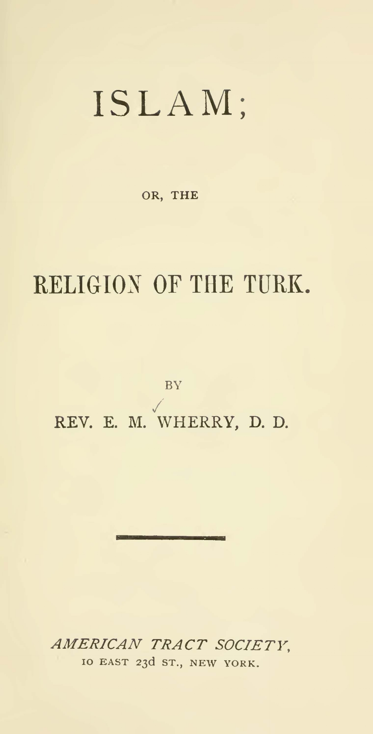 Wherry, Elwood Morris, Islam or The Religion of the Turk Title Page.jpg