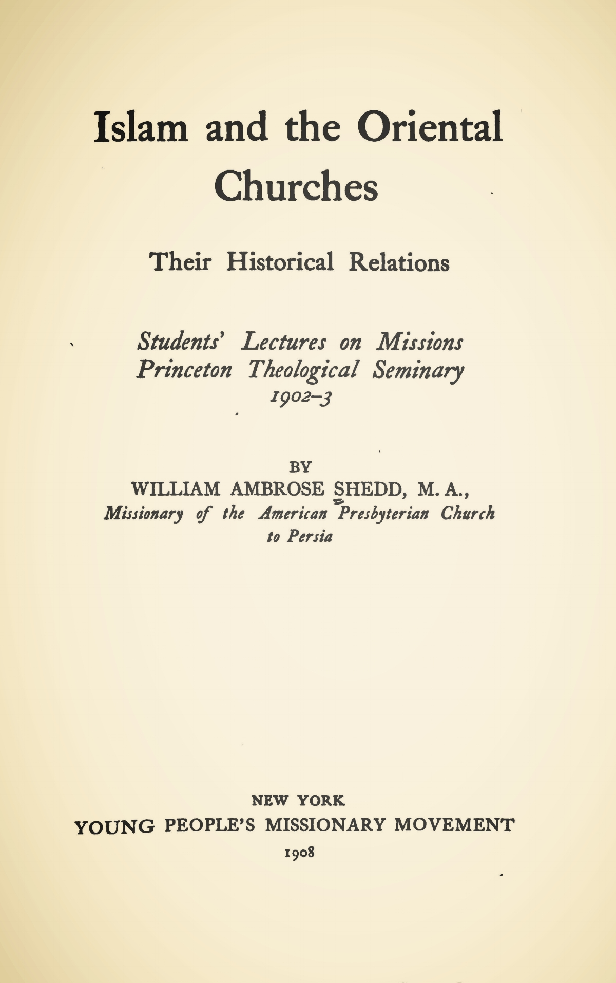 Shedd, William Ambrose, Islam and the Oriental Churches Title Page.jpg