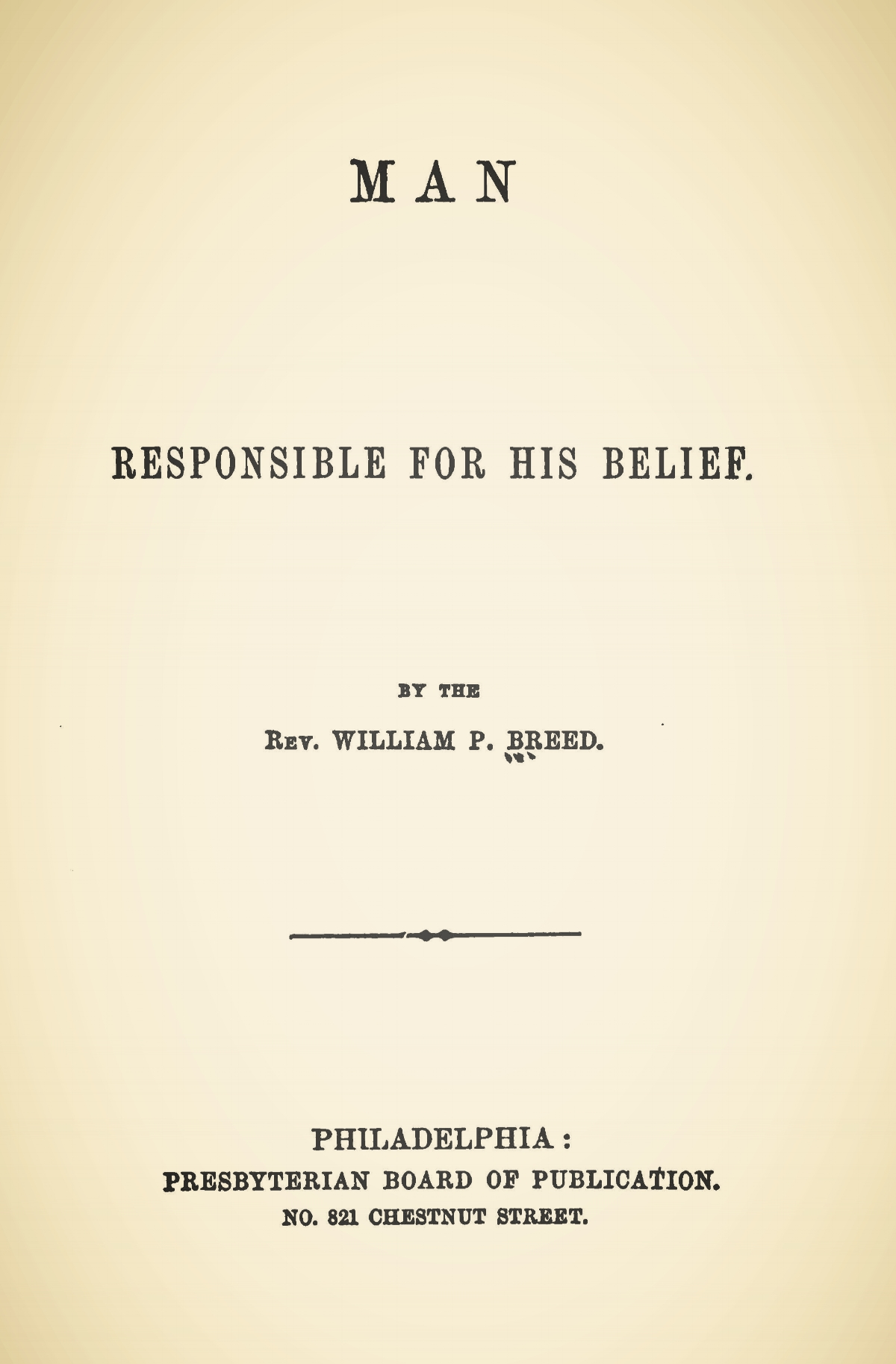 Breed, William Pratt, Man Responsible for His Belief Title Page.jpg