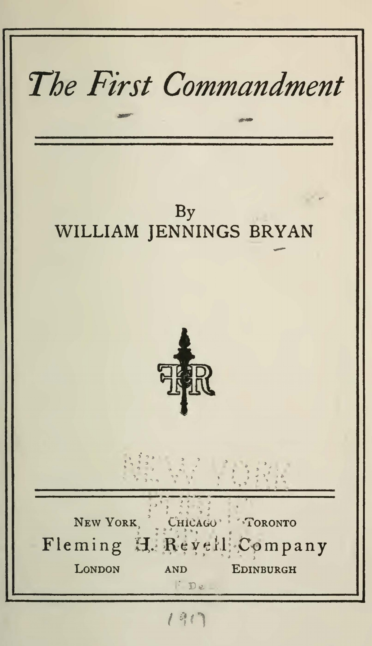 Bryan, Sr., William Jennings, The First Commandment Title Page.jpg