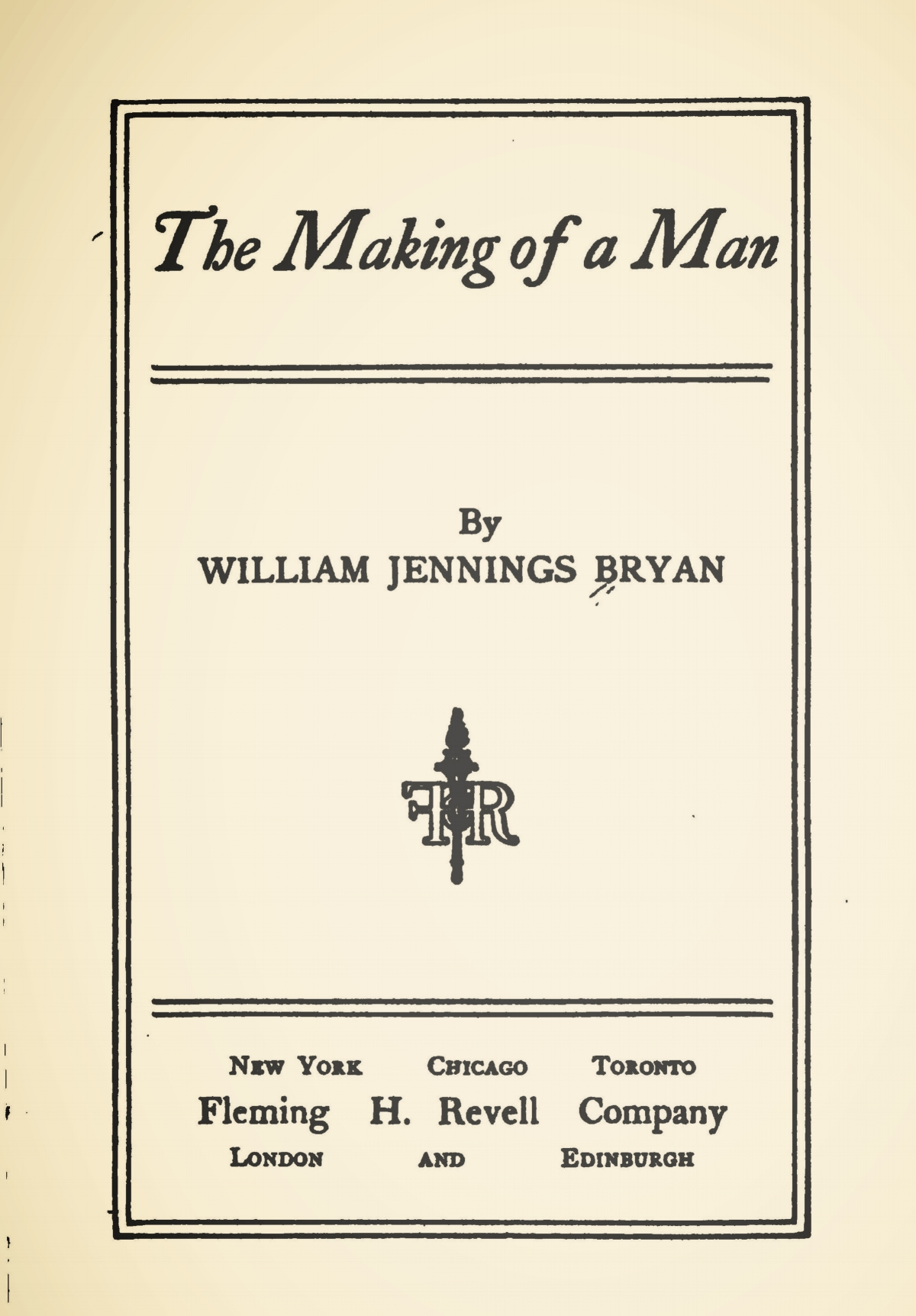 Bryan, Sr., William Jennings, The Making of a Man Title Page.jpg