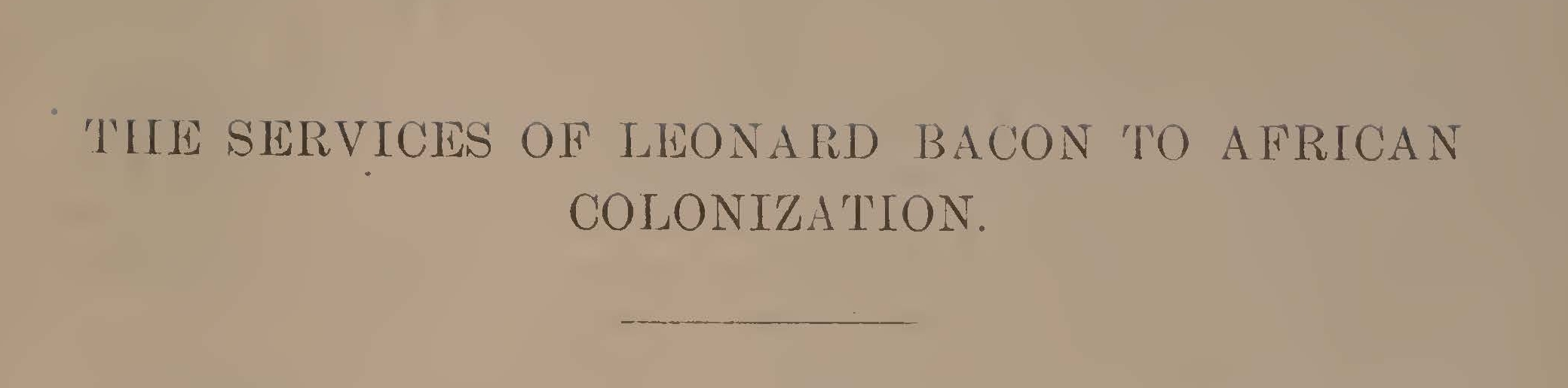Bacon, Leonard Woolsey, The Services of Leonard Bacon to African Colonization Title Page.jpg