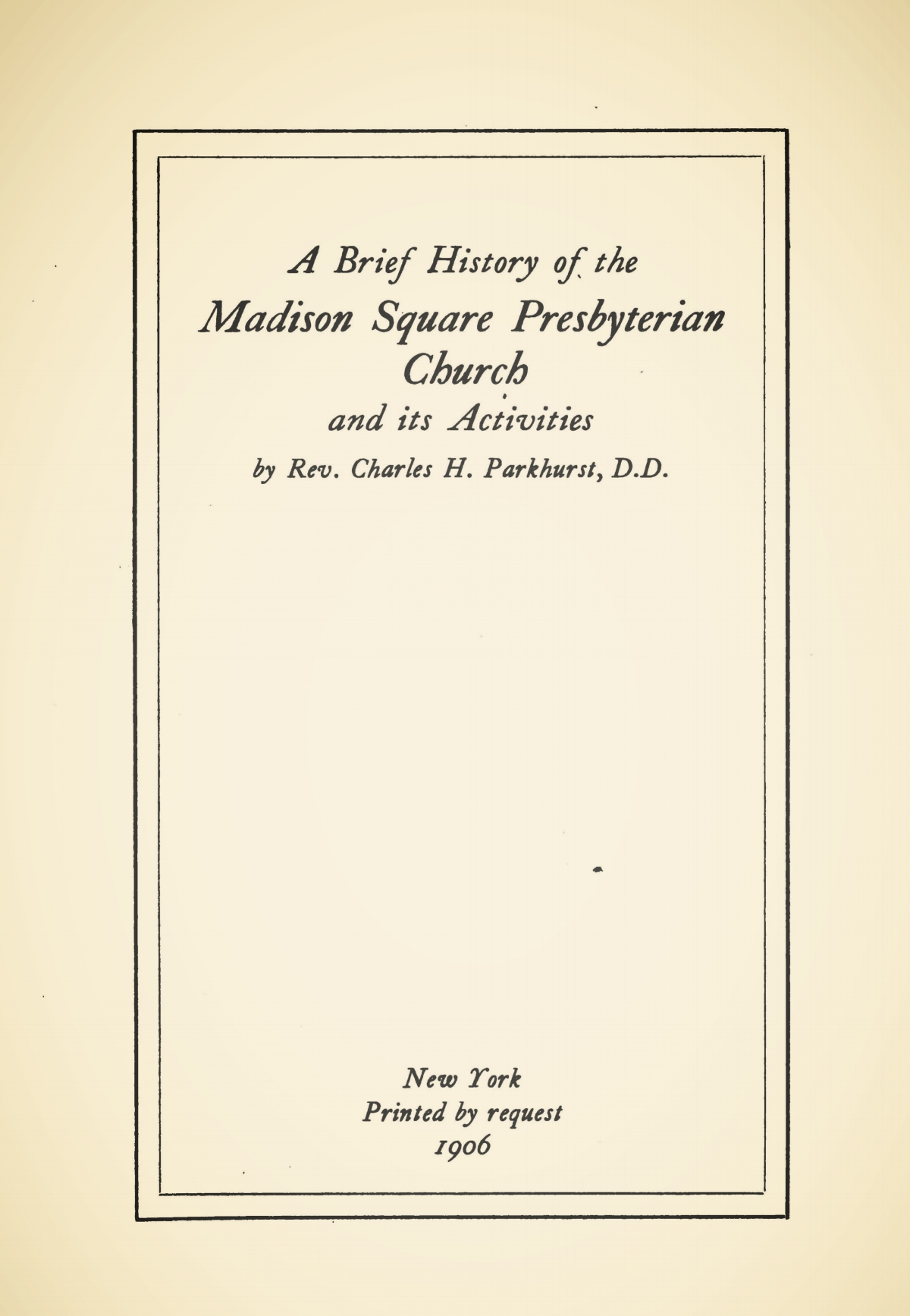 Parkhurst, Charles Henry, A Brief History of the Madison Square Presbyterian Church Title Page.jpg
