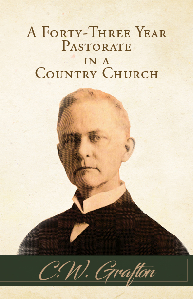 Grafton, C. W. - A Forty Three Year Pastorate - Front Cover.jpg