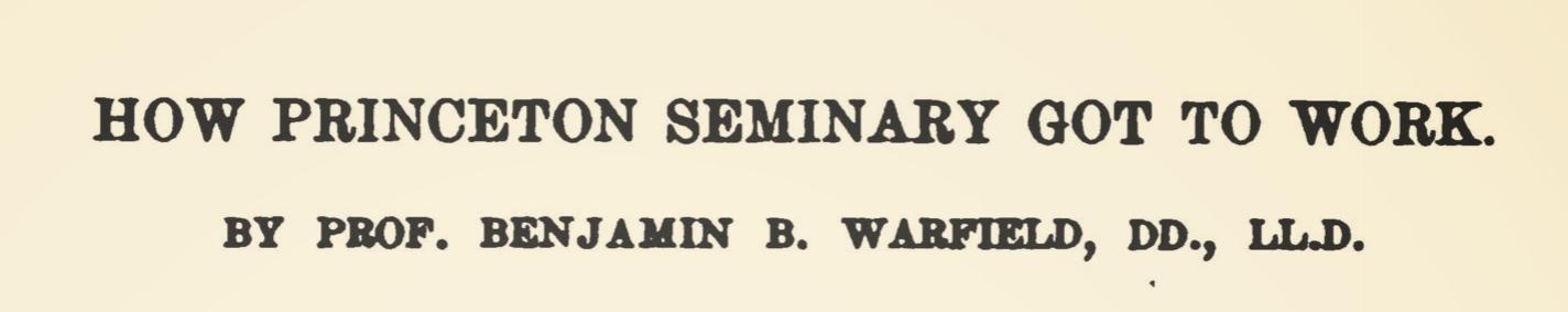 Warfield, Benjamin Breckinridge, How Princeton Seminary Got to Work Title Page.jpg