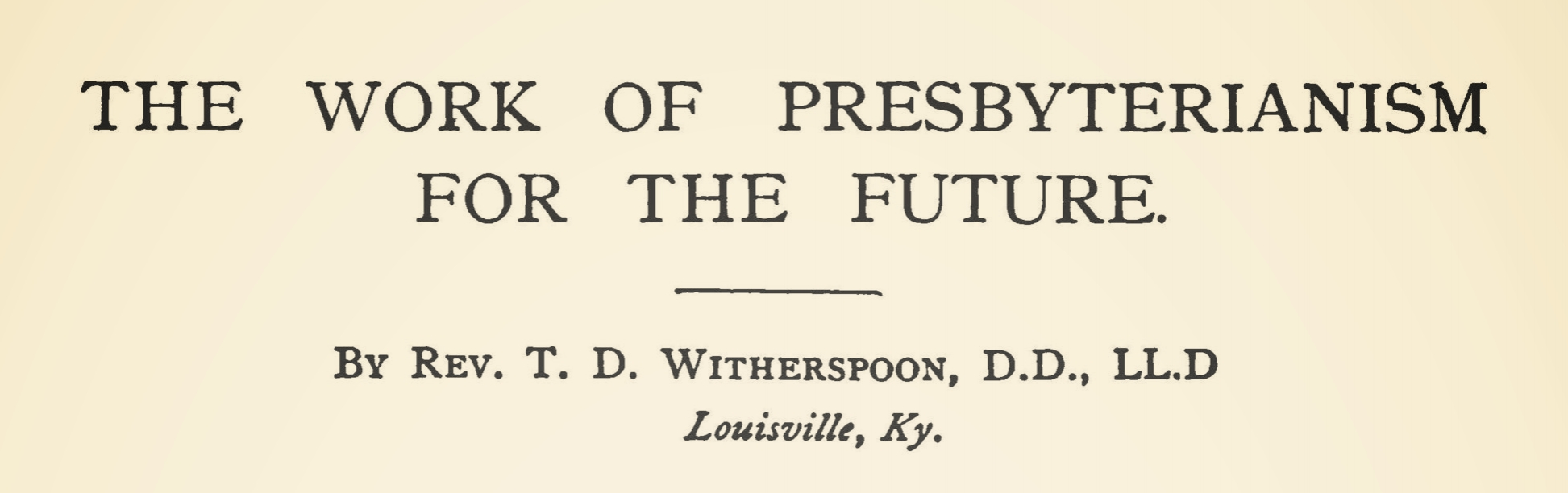 Witherspoon, Sr., Thomas Dwight, The Work of Presbyterianism For the Future Title Page.jpg
