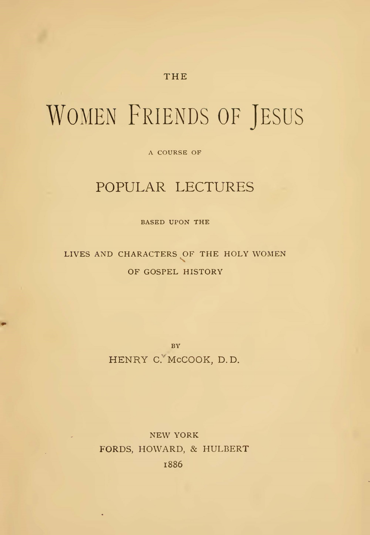 McCook, Henry Christopher, The Women Friends of Jesus Title Page.jpg