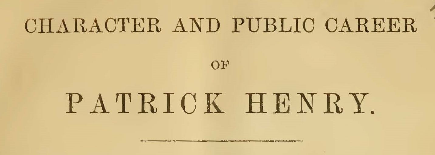 Henry, William Wirt, Character and Public Career of Patrick Henry Title Page.jpg