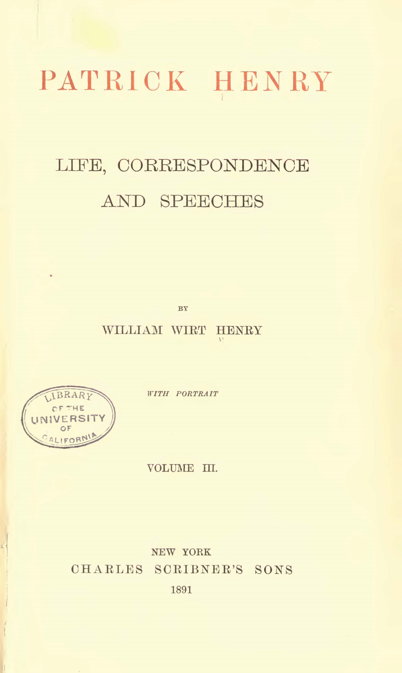 Henry, William Wirt, Patrick Henry Life Correspondence and Speeches, Vol. 3 Title Page.jpg