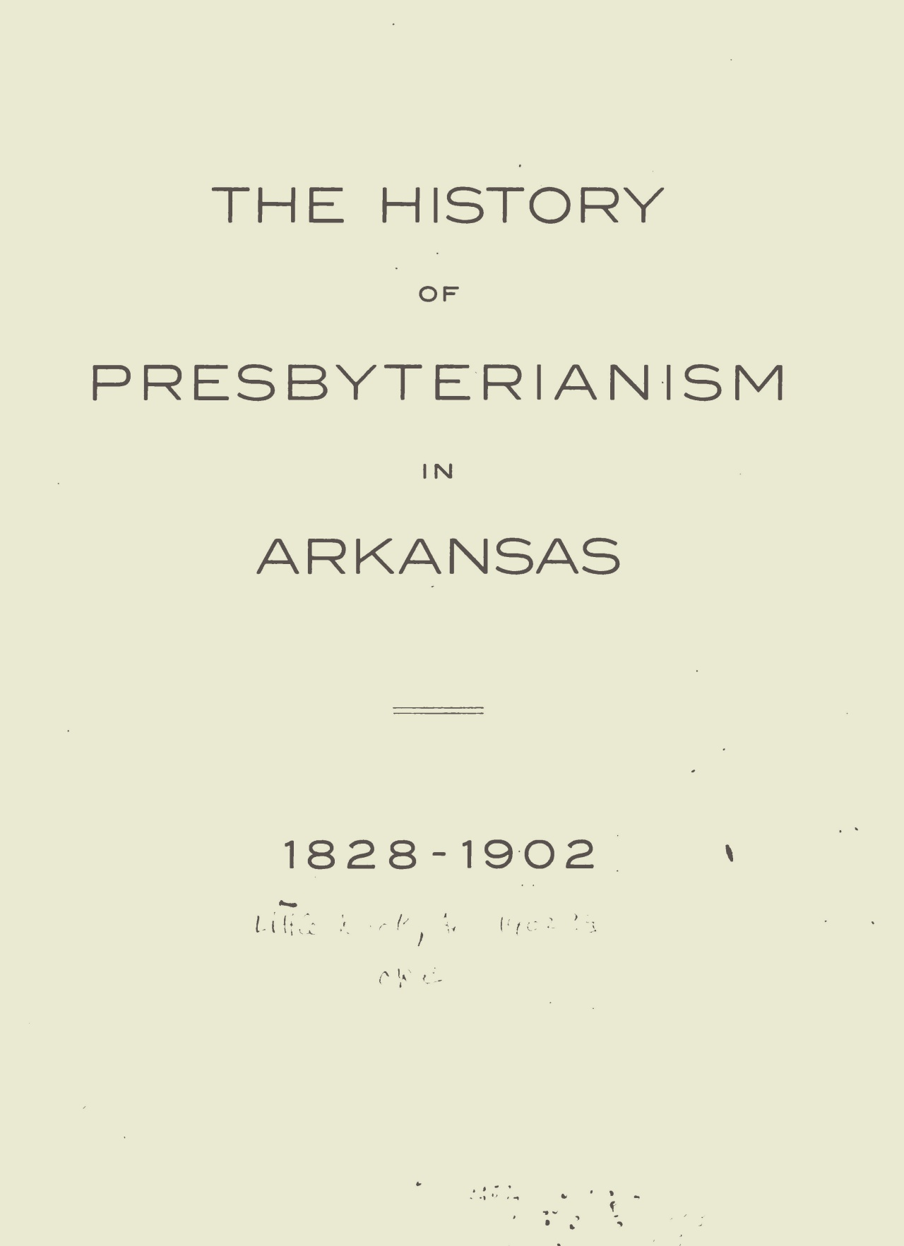 Moore, Charles Beatty, The History of Presbyterianism in Arkansas, 1828-1902 Title Page.jpg