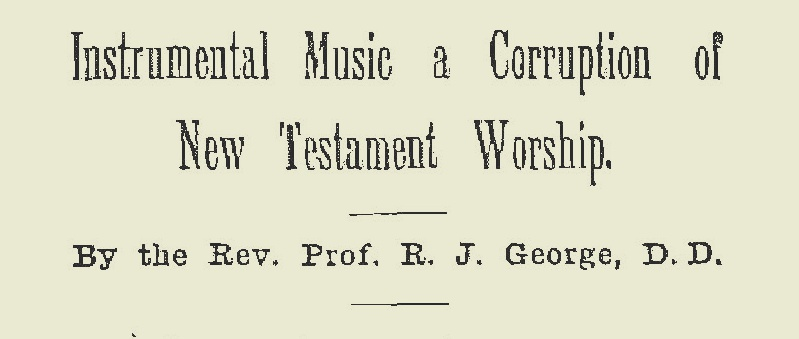 George, Robert James, Instrumental Music a Corruption of New Testament Worship Title Page.jpg