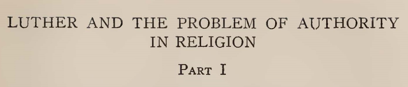 Loetscher, Frederick William, Luther and the Problem of Authority in Religion Part 1 Title Page.jpg