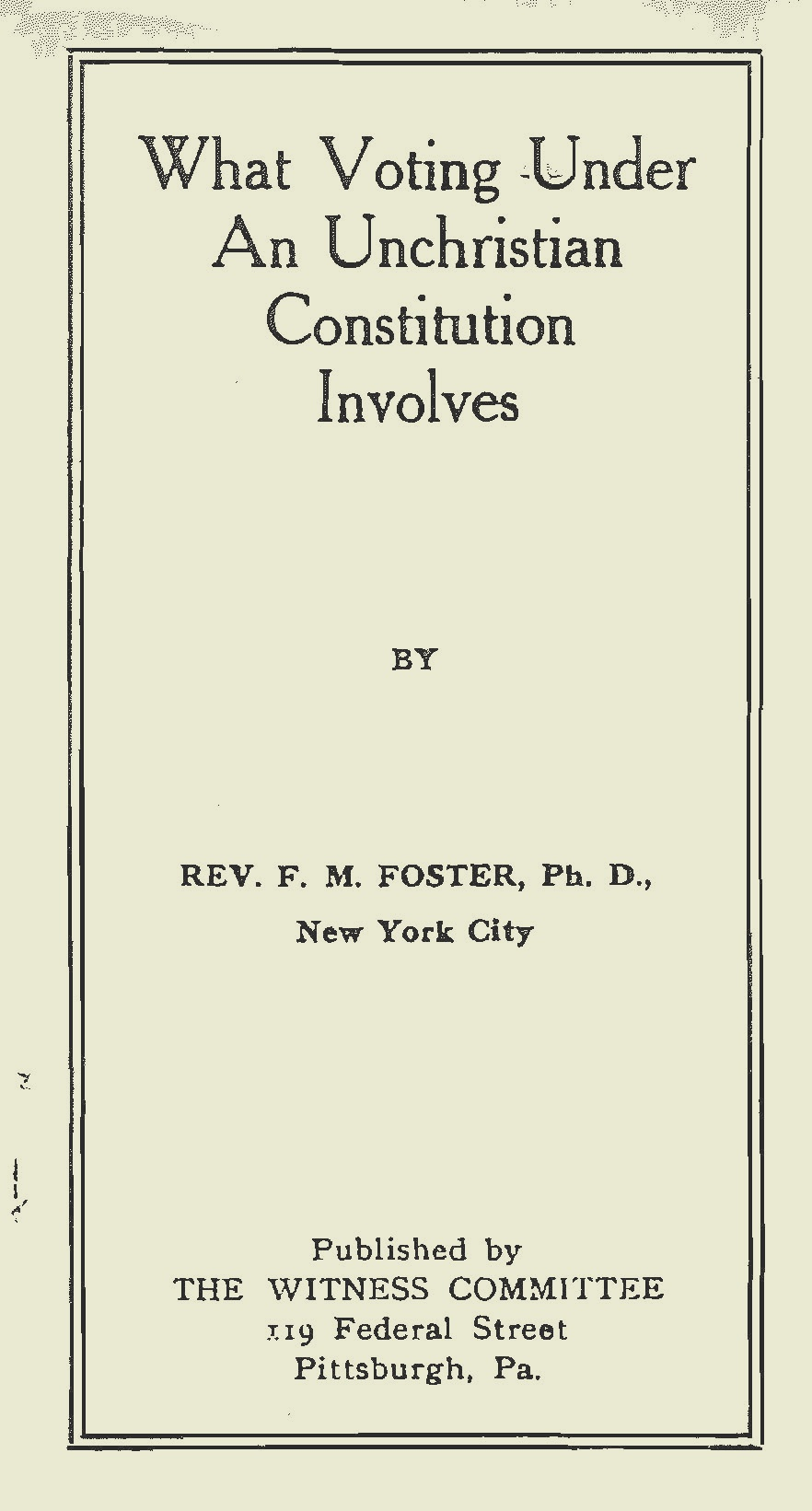 Foster, Finley Milligan, What Voting Under an Unchristian Constitution Involves Title Page.jpg