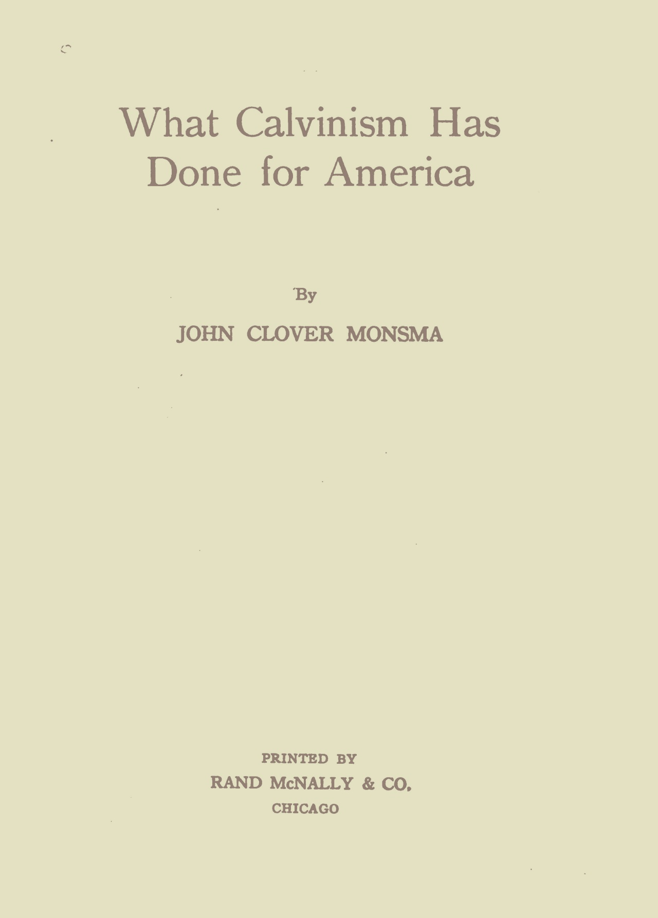 Monsma, John Clover, What Calvinism Has Done For America Title Page.jpg