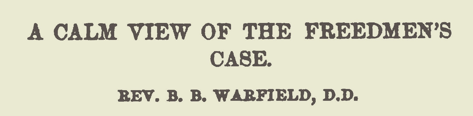 Warfield, Benjamin Breckinridge, A Calm View of the Freedman's Case Title Page.jpg