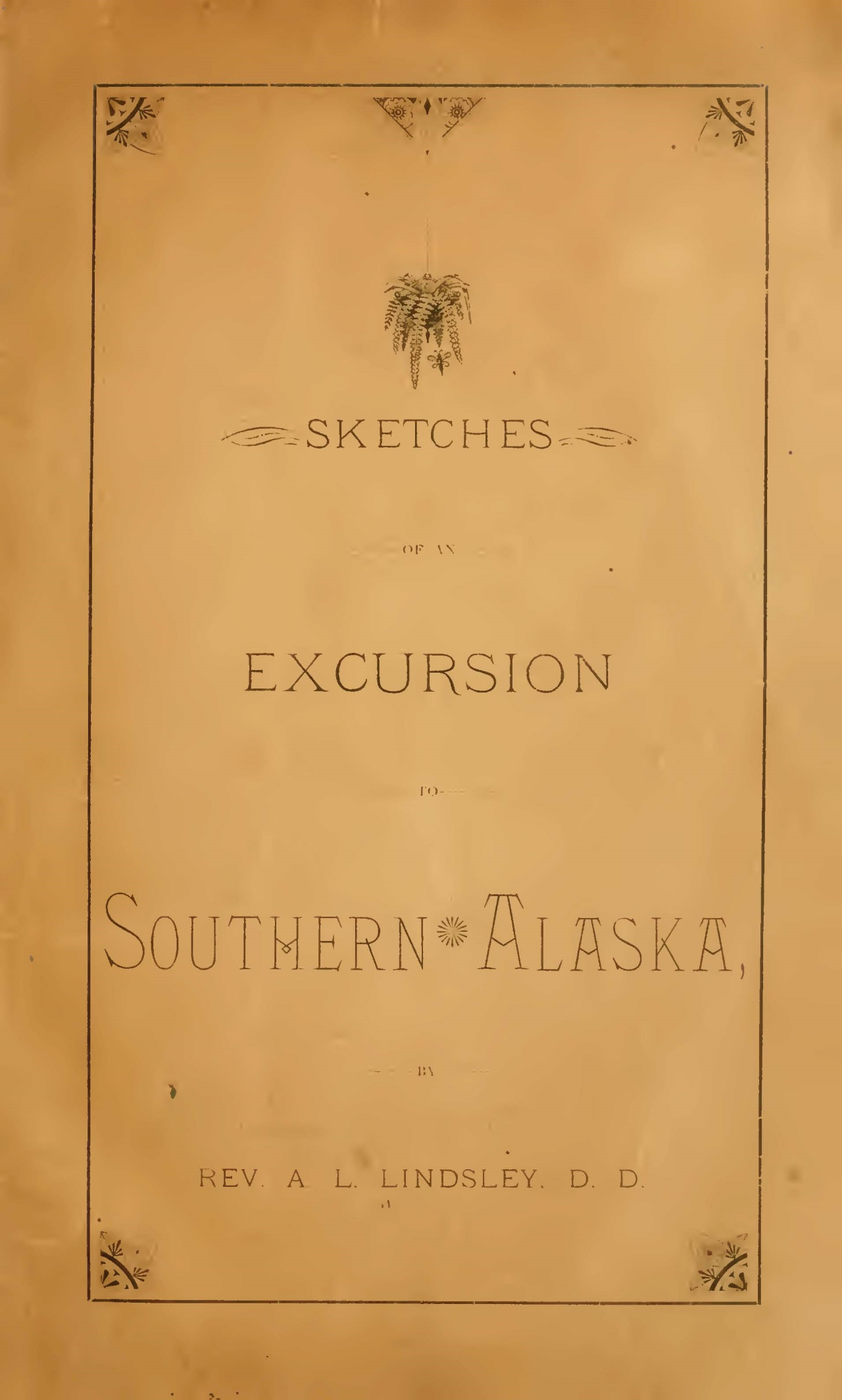 Lindsley, Aaron Ladner, Sketches of an Excursion to Southern Alaska Title Page.jpg