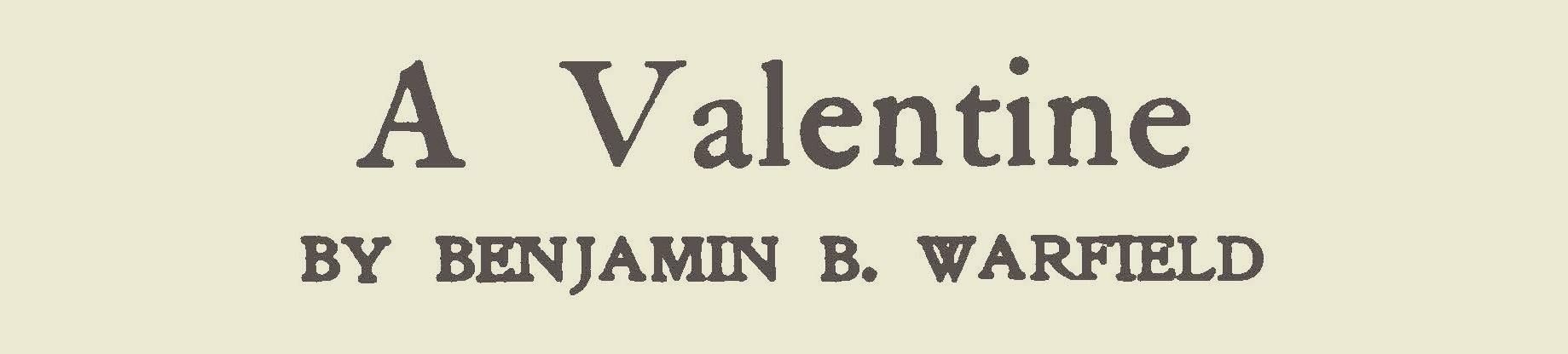 Warfield, Benjamin Breckinridge, A Valentine Title Page.jpg