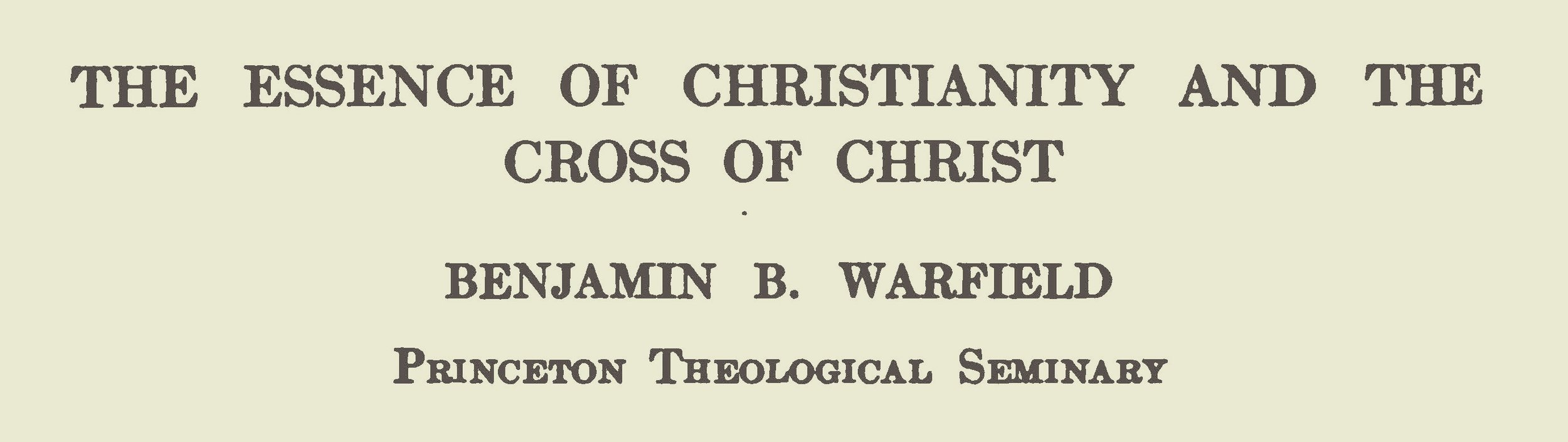 Warfield, Benjamin Breckinridge, The Essence of Christianity and the Cross of Christ Title Page.jpg