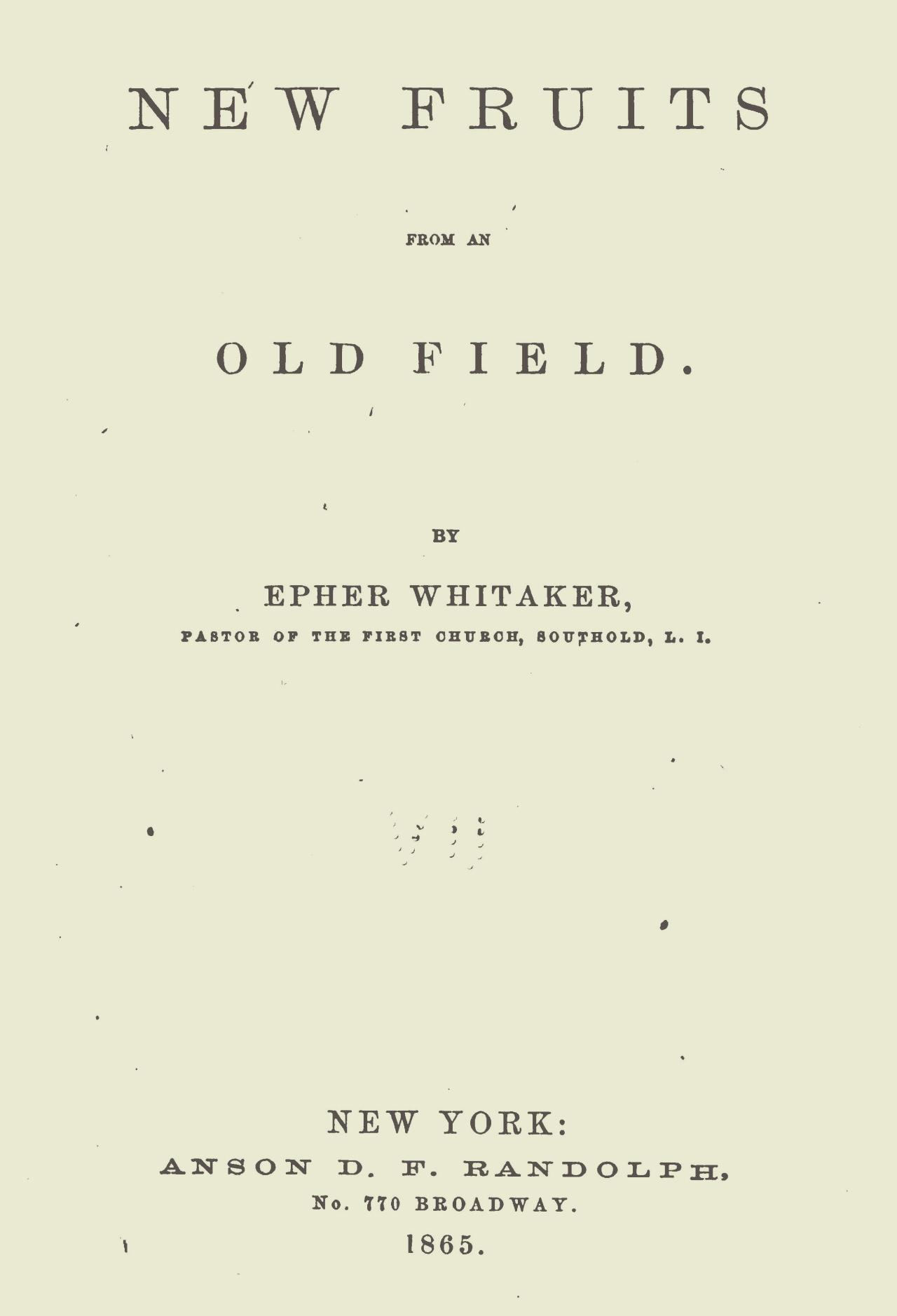 Whitaker, Epher, New Fruits From an Old Field Title Page.jpg