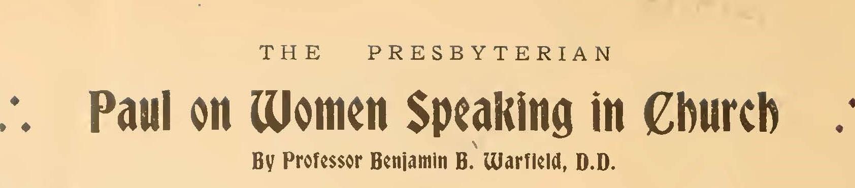 Warfield, Benjamin Breckinridge, Paul on Women Speaking in Church Title Page.jpg