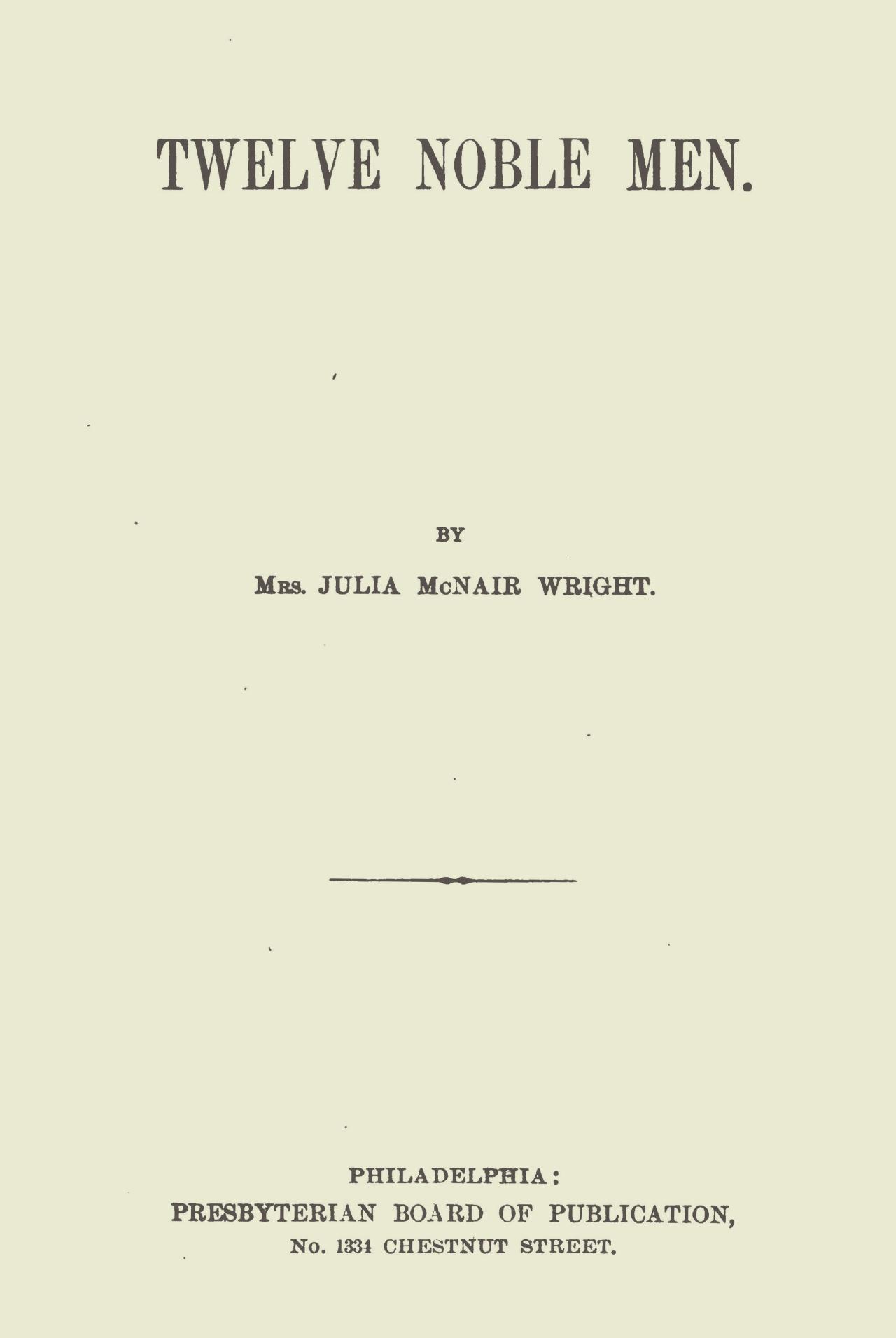 Wright, Julia McNair, Twelve Noble Men Title Page.jpg