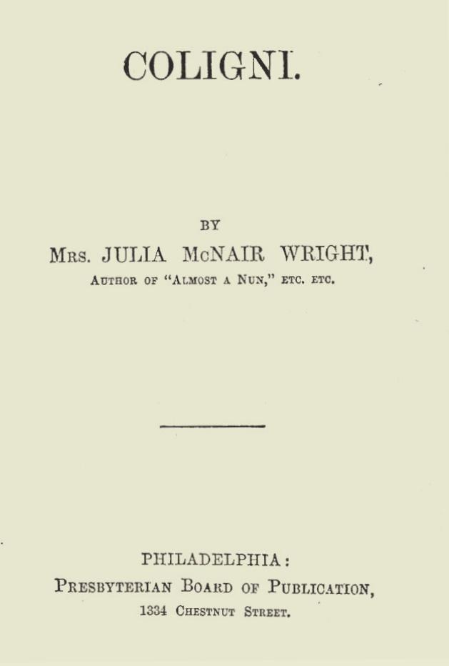 Wright, Julia McNair, Coligni Title Page.jpg