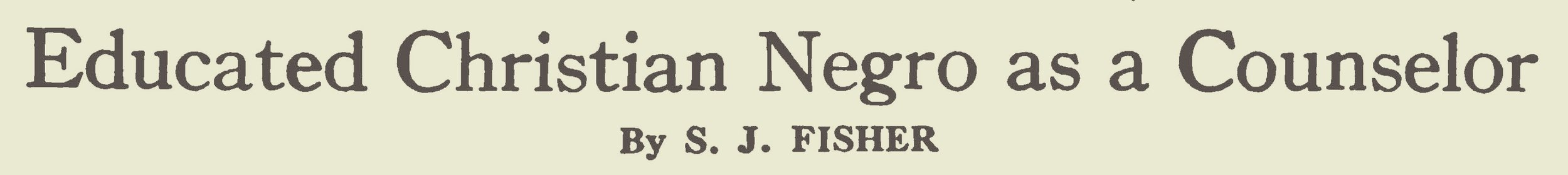 Fisher, Samuel Jackson, Educated Christian Negro as a Counselor Title Page.jpg