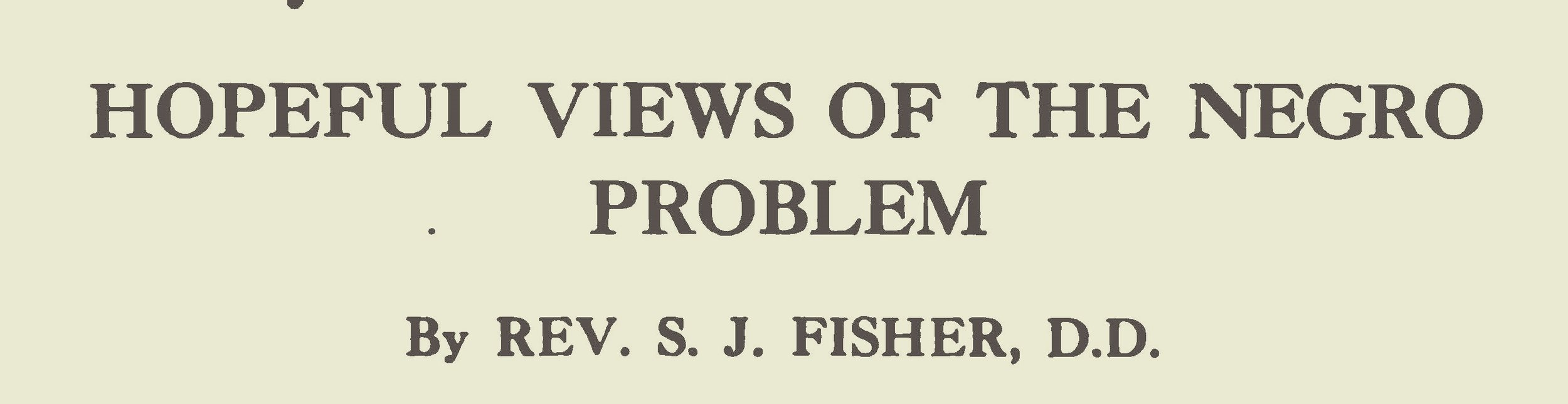 Fisher, Samuel Jackson, Hopeful Views of the Negro Problem Title Page.jpg