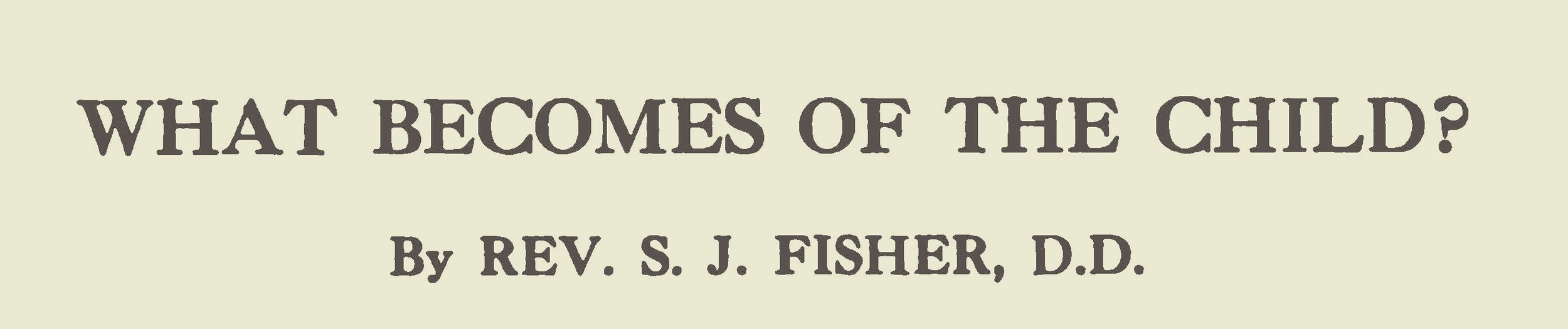 Fisher, Samuel Jackson, What Becomes of the Child Title Page.jpg
