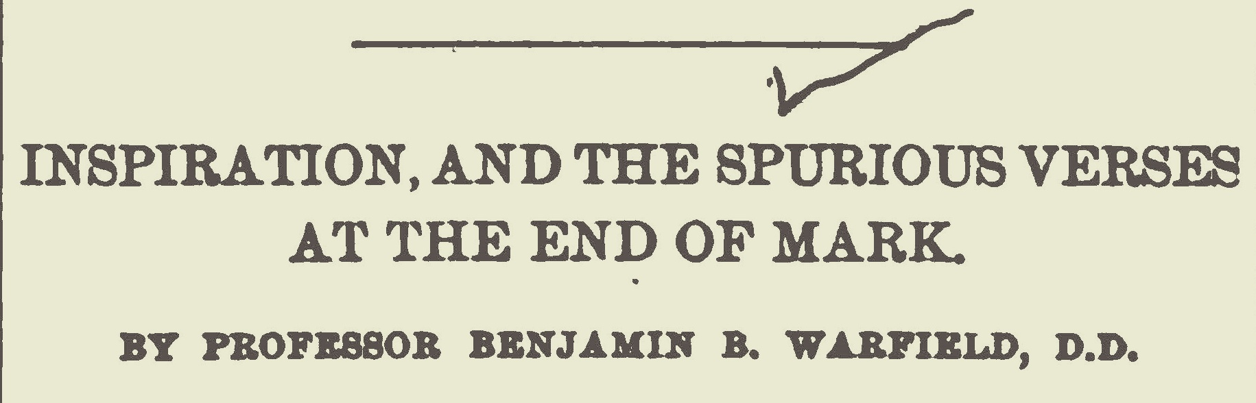 Warfield, Benjamin Breckinridge, Inspiration and the Spurious Verses at the End of Mark Title Page.jpg