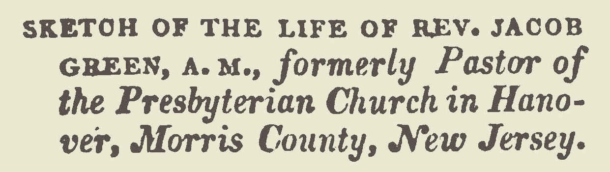 Extracs from Jacob Green's manuscript Autobiography appeared in the August, September, October, November, December 1831 and January, February, March and April 1832 issues of  The Christian Advocate .