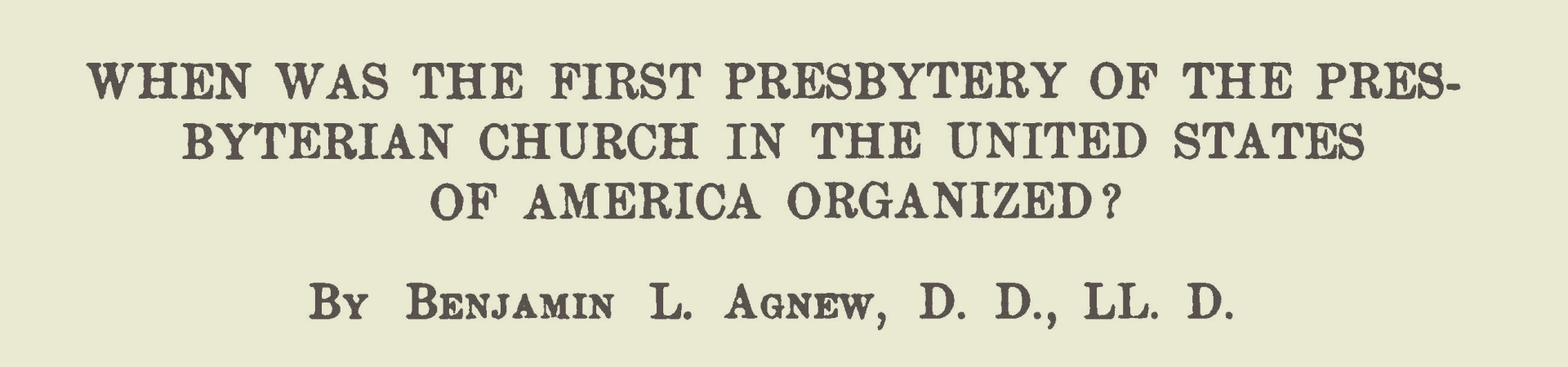 Agnew, Benjamin Lashells, When Was the First Presbytery Title Page.jpg