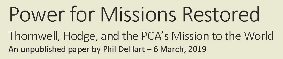 Power for Missions Restored: Thornwell, Hodge, and the PCA's Mission to the World (Phil DeHart)