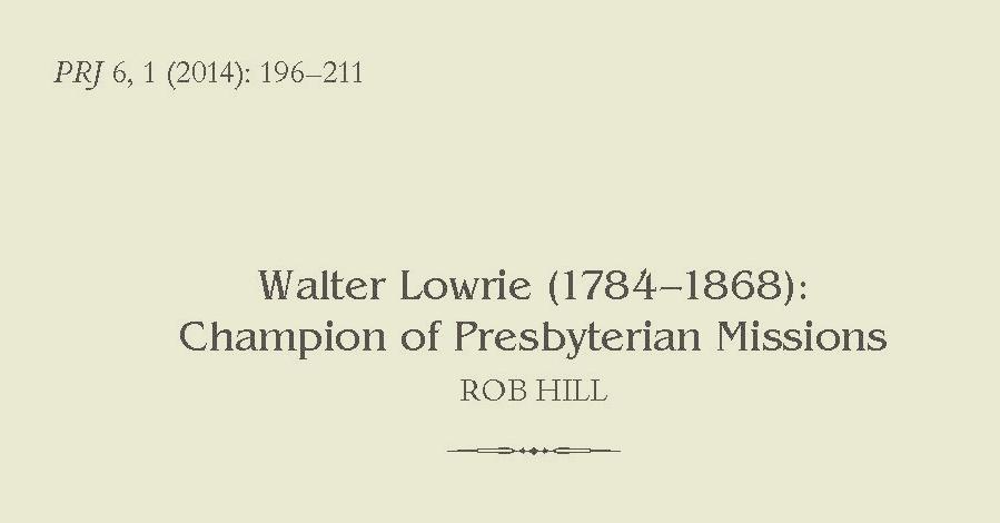 Walter Lowrie (1784-1868): Champion of Presbyterian Missions [ PRJ  6, 1 (2014): 196-211)] (Rob Hill)