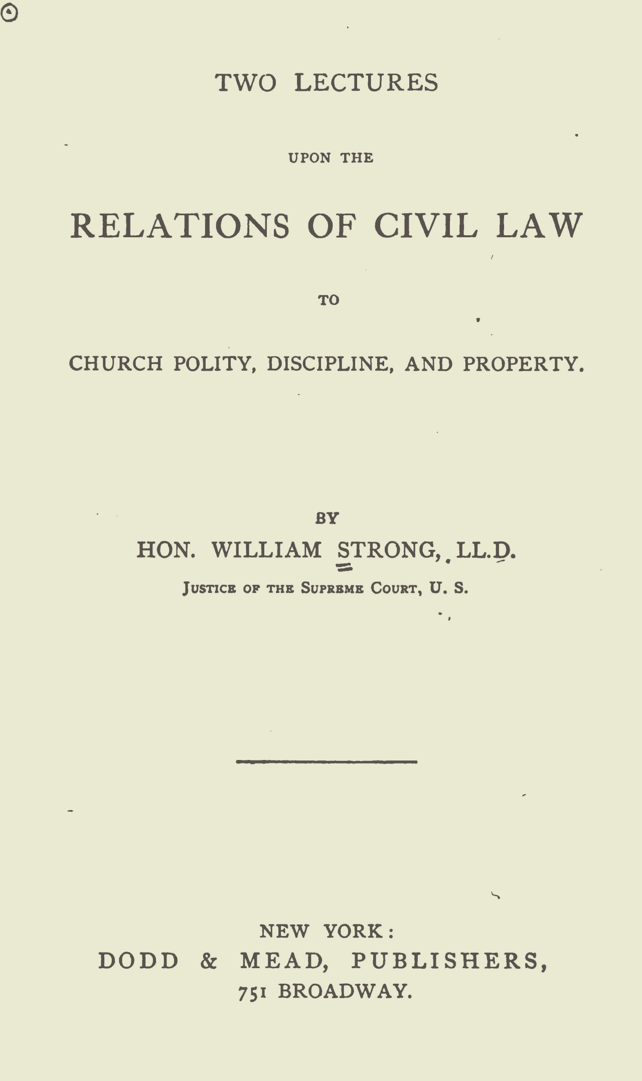 Strong, William, Two Lectures Upon the Relation of Civil Law to Church Polity, Discipline, and Property Title Page.jpg