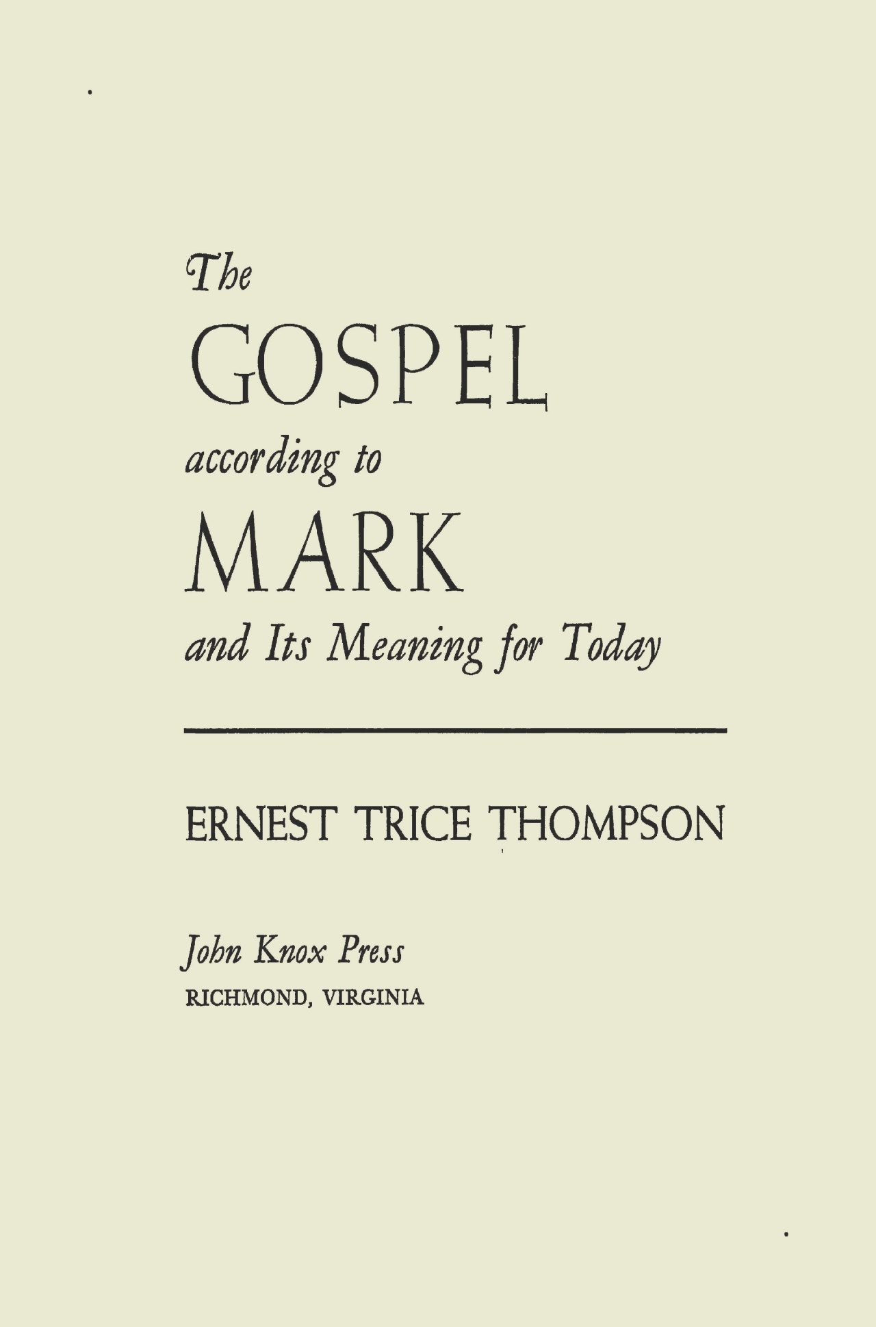 Thompson, Ernest Trice, The Gospel According to Mark and Its Meaning For Today Title Page.jpg